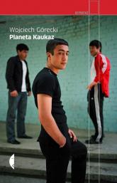 Planeta Kaukaz - Wojciech Górecki | mała okładka