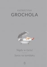 Nigdy w życiu! Serce na temblaku - Katarzyna Grochola | mała okładka