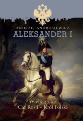 Aleksander I Wielki gracz, car Rosji - król Polski - Andrzej Andrusiewicz | mała okładka