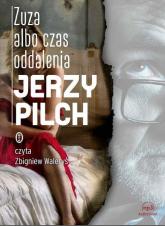 Zuza albo czas oddalenia - Jerzy Pilch | mała okładka