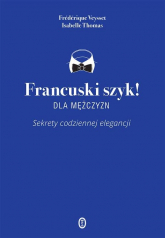 Francuski szyk dla mężczyzn! Sekrety codziennej elegancji - Thomas Isabelle, Veysset Frédérique | mała okładka