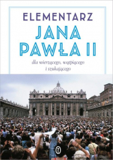 Elementarz Jana Pawła II. Dla wierzącego, wątpiącego i szukającego - Jan Paweł II | mała okładka