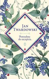Potrzebne do szczęścia. Wybór Jan Twardowski, Aleksandra Iwanowska - Jan Twardowski | mała okładka