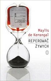 Reperować żywych - Maylis Kerangal | mała okładka