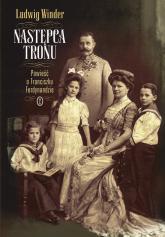 Następca tronu.. Powieść o Franciszku Ferdynandzie - Ludwig Winder | mała okładka