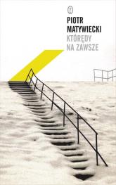 Którędy na zawsze - Piotr Matywiecki | mała okładka