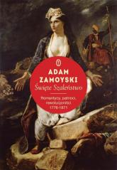 Święte szaleństwo. Romantycy, patrioci, rewolucjoniści 1776-1871 - Adam Zamoyski | mała okładka