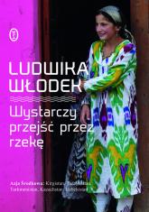 Wystarczy przejść przez rzekę - Ludwika Włodek | mała okładka
