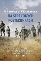 Na straconych posterunkach. Armia Krajowa na kresach wschodnich II Rzeczypospolitej 1939-1945 - Kazimierz Krajewski | mała okładka