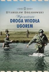 Droga wiodła ugorem. Wspomnienia - Stanisław Sosabowski | mała okładka