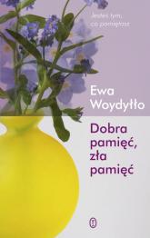 Dobra pamięć, zła pamięć - Ewa Woydyłło | mała okładka
