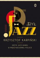 Był jazz. Krzyk jazz-bandu w międzywojennej Polsce - Krzysztof Karpiński | mała okładka