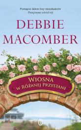 Wiosna w Różanej Przystani - Debbie Macomber | mała okładka