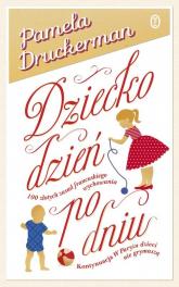 Dziecko dzień po dniu. 100 złotych zasad francuskiego wychowania - Pamela Druckerman | mała okładka