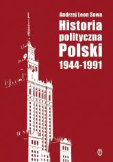 Historia polityczna Polski 1944-1991 - Sowa Andrzej Leon   mała okładka