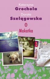 Makatka - Grochola Katarzyna, Szelągowska Dorota | mała okładka