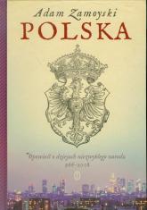Polska. Opowieść o dziejach niezwykłego narodu 966-2008 - Adam Zamoyski | mała okładka