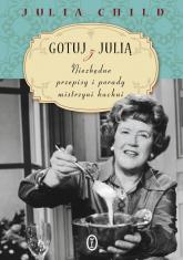 Gotuj z Julią. Niezbędne przepisy i porady mistrzyni kuchni - Julia Child | mała okładka