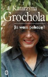 Ja wam pokażę - Katarzyna Grochola | mała okładka