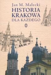 Historia Krakowa dla każdego - Małecki Jan M. | mała okładka