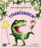 Ivar zaprzyjaźnia się z Tyranozaurem - Lisa Bjarbo | mała okładka
