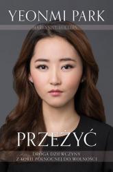 Przeżyć. Droga dziewczyny z Korei Północnej do wolności - Park Yeonmi, Vollers Maryanne   mała okładka
