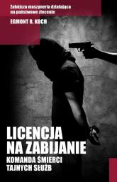 Licencja na zabijanie. Komanda śmierci tajnych służb - Koch Egmont R.   mała okładka
