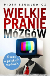 Wielkie pranie mózgów. Rzecz o polskich mediach - Piotr Szumlewicz | mała okładka