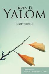 Istoty ulotne. Opowieści psychoterapeutyczne - Yalom Irvin D. | mała okładka
