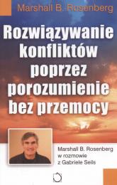 Rozwiązywanie konfliktów poprzez porozumienie bez przemocy - Rosenberg Marshall B. | mała okładka