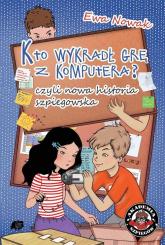 Kto wykradł grę z komputera, czyli nowa historia szpiegowska - Ewa Nowak | mała okładka