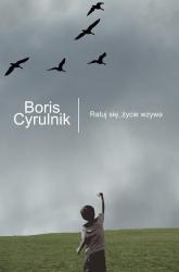 Ratuj się, życie wzywa - Boris Cyrulnik | mała okładka
