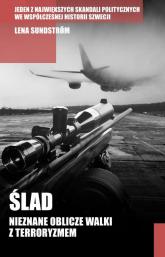 Ślad. Nieznane oblicze walki z terroryzmem - Lena Sundstrom | mała okładka