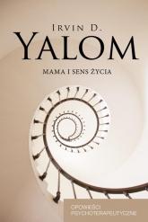 Mama i sens życia Opowieści psychoterapeutyczne - Yalom Irvin D. | mała okładka