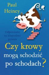Czy krowy mogą schodzić po schodach? Odpowiedzi na kłoptliwe pytania - Paul Heiney | mała okładka