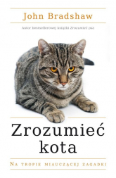 Zrozumieć kota. Na tropie miauczącej zagadki - John Bradshaw | mała okładka