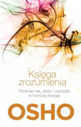 Księga zrozumienia. Przemień lęk, złość i zazdrość w twórczą energię - Osho | mała okładka
