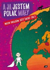 A ja jestem Polak mały, moim krajem jest świat cały - Eliza Piotrowska | mała okładka