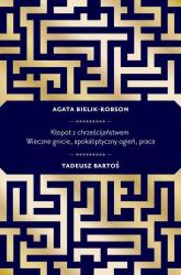 Kłopot z chrześcijaństwem. Wieczne gnicie, apokaliptyczny ogień, praca - Bartoś Tadeusz , Bielik-Robson Agata | mała okładka