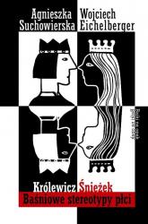 Królewicz Śnieżek. Baśniowe stereotypy płci - Eichelberger Wojciech, Suchowierska Agnieszka | mała okładka