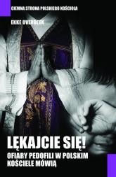 Lękajcie się Ofiary. pedofilii w polskim kościele mówią - Ekke Overbeek | mała okładka