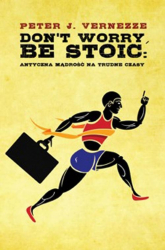 Don't Worry, Be Stoic. Antyczna mądrość na trudne czasy - Vernezze Peter J. | mała okładka
