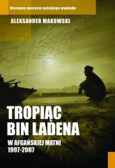 Tropiąc Bin Ladena. W afgańskiej matni 1997-2007 - Aleksander Makowski | mała okładka
