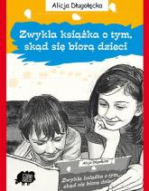 Zwykła książka o tym, skąd się biorą dzieci - Alicja Długołęcka | mała okładka