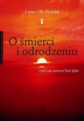 O śmierci i odrodzeniu, czyli jak umrzeć bez lęku - Nydahl Lama Ole | mała okładka