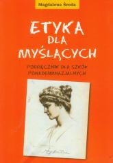Etyka dla myślących. Podręcznik dla szkół ponadgimnazjalnych - Magdalena Środa | mała okładka