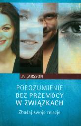 Porozumienie bez przemocy w związkach. Zbadaj swoje relacje - Liv Larsson | mała okładka