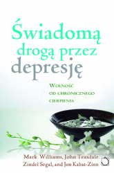 Świadomą drogą przez depresję z płytą CD. Wolność od chronicznego cierpienia - Williams Mark, Teasdale John D., Segal Zindel V. | mała okładka