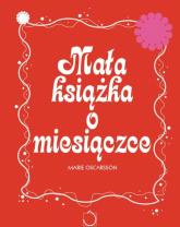 Mała książka o miesiączce. Wszystko, co chcesz wiedzieć o miesiączce - Marie Oscarsson | mała okładka