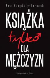 Książka tylko dla mężczyzn - Ewa Kempisty-Jeznach | mała okładka